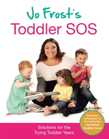 Jo Frost's Toddler SOS : Solutions for the Trying Toddler Years, Hardback Book