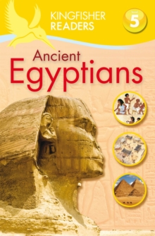 Kingfisher Readers: Ancient Egyptians (Level 5: Reading Fluently), Paperback / softback Book