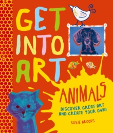 Get Into Art: Animals, Hardback Book