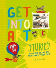 Get into Art: Stories : Discover Great Art and Create Your Own!, Hardback Book