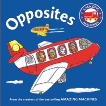 Amazing Machines First Concepts: Opposites, Board book Book