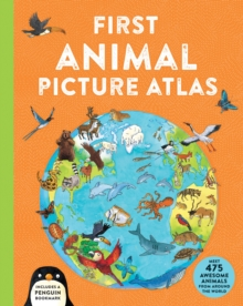 First Animal Picture Atlas : Meet 475 Awesome Animals From Around the World, Hardback Book