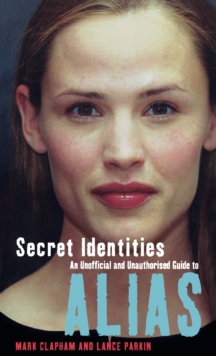 Secret Identities - An Unofficial and Unauthorised Guide to Alias, Paperback Book
