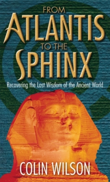 From Atlantis To The Sphinx : Recovering the Lost Wisdom of the Ancient World, Paperback Book