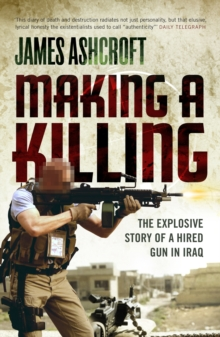 Making A Killing : The Explosive Story of a Hired Gun in Iraq, Paperback Book