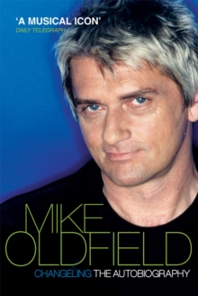Changeling : The Autobiography of Mike Oldfield, Paperback / softback Book