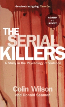 The Serial Killers : A Study in the Psychology of Violence, Paperback Book