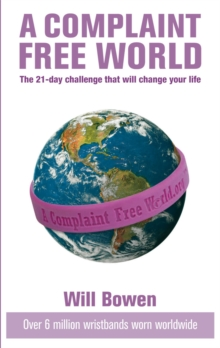 A Complaint Free World : The 21-day challenge that will change your life, Paperback / softback Book