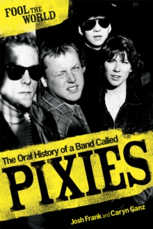 Fool The World : The Oral History of A Band Called Pixies, Paperback Book