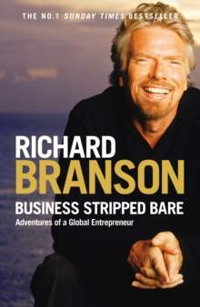 Business Stripped Bare : Adventures of a Global Entrepreneur, Paperback / softback Book