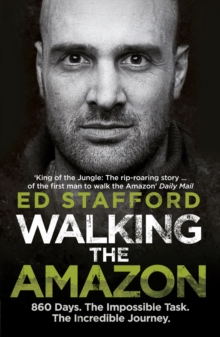 Walking the Amazon : 860 Days. The Impossible Task. The Incredible Journey, Paperback / softback Book