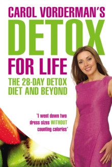 Carol Vorderman's Detox for Life: The 28 Day Detox Diet and Beyond, Paperback / softback Book