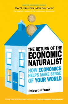 The Return of The Economic Naturalist : How Economics Helps Make Sense of Your World, Paperback Book