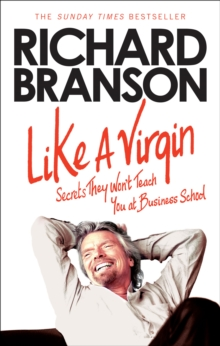 Like A Virgin : Secrets They Won't Teach You at Business School, Paperback / softback Book
