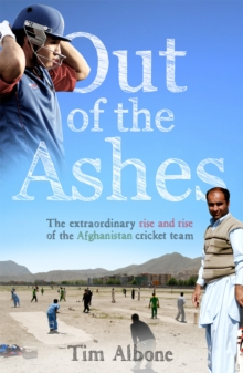 Out of the Ashes : The Remarkable Rise and Rise of the Afghanistan Cricket Team, Paperback Book