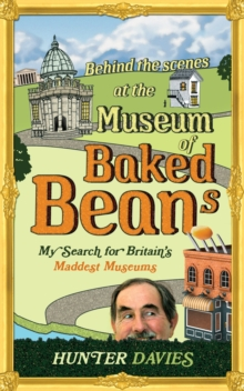 Behind the Scenes at the Museum of Baked Beans : My Search for Britain's Maddest Museums, EPUB eBook