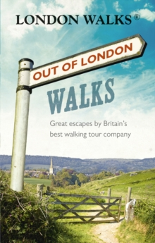 Out of London Walks : Great Escapes by Britain's Best Walking Tour Company, Paperback Book