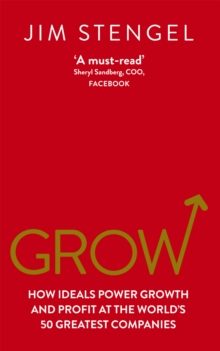 Grow : How Ideals Power Growth and Profit at the World's 50 Greatest Companies, Paperback / softback Book