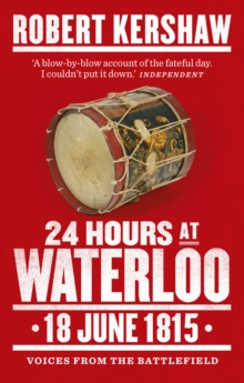 24 Hours at Waterloo : 18 June 1815, Paperback Book