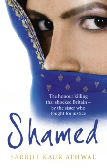 Shamed : The Honour Killing That Shocked Britain - by the Sister Who Fought for Justice, Paperback Book