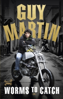 Guy Martin: Worms to Catch, Hardback Book
