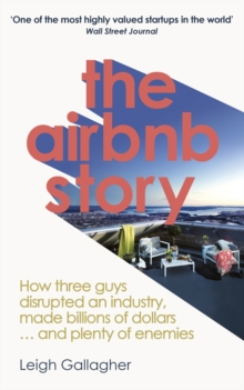 The Airbnb Story : How Three Guys Disrupted an Industry, Made Billions of Dollars ... and Plenty of Enemies, Paperback Book