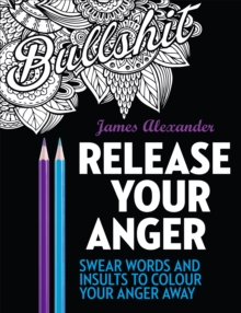 Release Your Anger: Midnight Edition: An Adult Coloring Book with 40 Swear Words to Color and Relax, Paperback Book