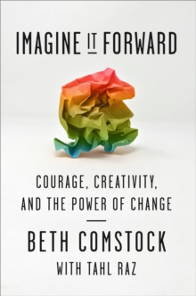 Imagine It Forward : Courage, Creativity, and the Power of Change, Hardback Book
