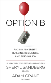 Option B : Facing Adversity, Building Resilience, and Finding Joy, Hardback Book