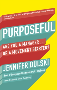 Purposeful : Are You a Manager ... or a Movement Starter?, Paperback Book