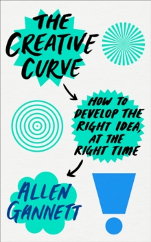 The Creative Curve : How to Develop the Right Idea, at the Right Time, Paperback Book
