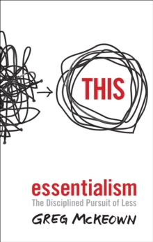 Essentialism : The Disciplined Pursuit of Less, EPUB eBook