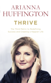 Thrive : The Third Metric to Redefining Success and Creating a Happier Life, EPUB eBook