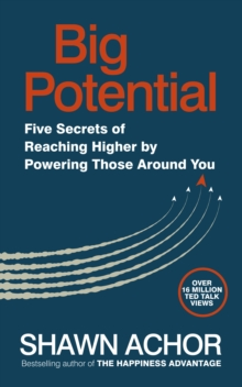 Big Potential : Five Secrets of Reaching Higher by Powering Those Around You, Paperback / softback Book
