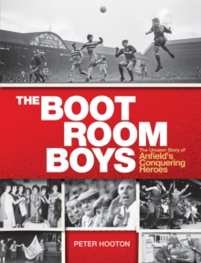 The Boot Room Boys : The Unseen Story of Anfield's Conquering Heroes, EPUB eBook