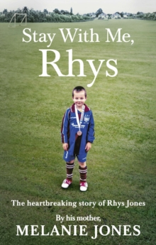 Stay With Me, Rhys : The heart-breaking story of Rhys Jones, by his mother, Paperback Book