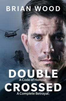 Double Crossed : A Code of Honour, A Complete Betrayal