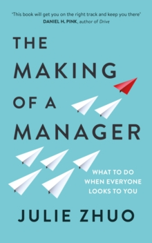 The Making of a Manager : What to Do When Everyone Looks to You, EPUB eBook