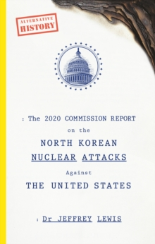 The 2020 Commission Report on the North Korean Nuclear Attacks Against The United States, Paperback / softback Book