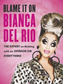 Blame it on Bianca Del Rio : The Expert on Nothing with an Opinion on Everything, Paperback Book
