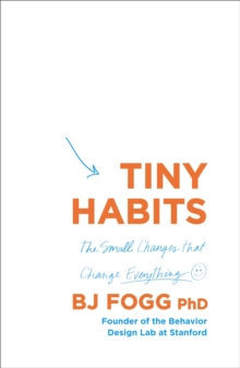 Tiny Habits : The Small Changes That Change Everything, Paperback / softback Book