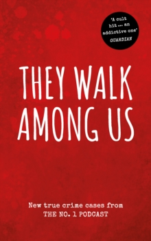 They Walk Among Us : New true crime cases from the No.1 podcast, Paperback / softback Book