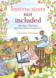 Instructions Not Included : One Mum, Three Boys and a Very Steep Learning Curve, Paperback / softback Book