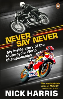 Never Say Never : The Inside Story of the Motorcycle World Championships, EPUB eBook