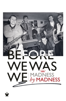 Before We Was We : Madness by Madness, Hardback Book