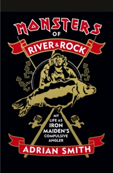 Monsters of River and Rock : My Life as Iron Maiden's Compulsive Angler, Hardback Book