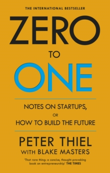 Zero to One : Notes on Start Ups, or How to Build the Future, Paperback / softback Book