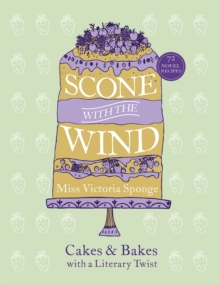 Scone with the Wind : Cakes and Bakes with a Literary Twist, Hardback Book