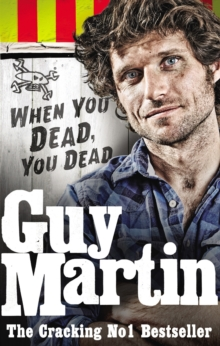 Guy Martin: When You Dead, You Dead, Paperback Book