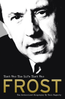 Frost: That Was the Life That Was : The Authorised Biography, Hardback Book